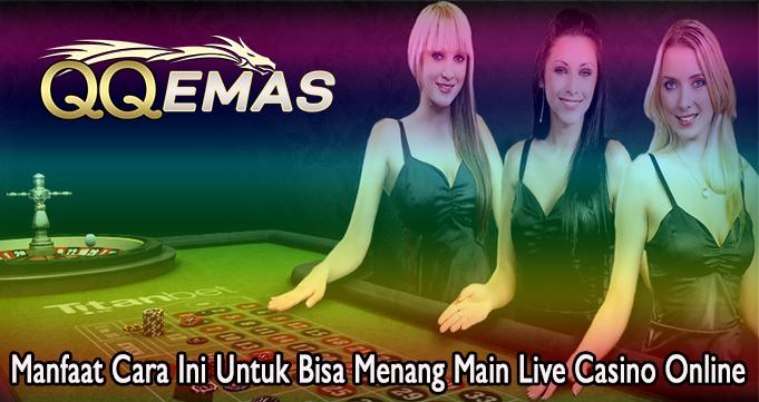 Manfaat Cara Ini Untuk Bisa Menang Main Live Casino Online
