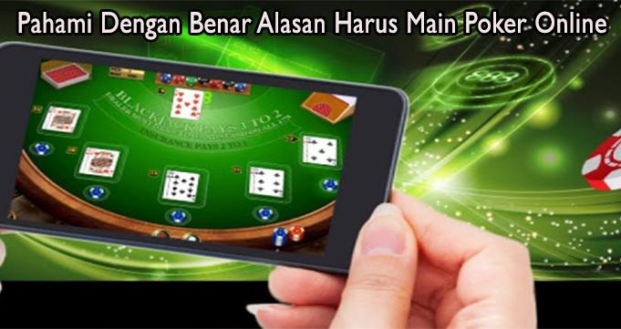 Pahami Dengan Benar Alasan Harus Main Poker Online