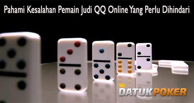 Pahami Kesalahan Pemain Judi QQ Online Yang Perlu Dihindari