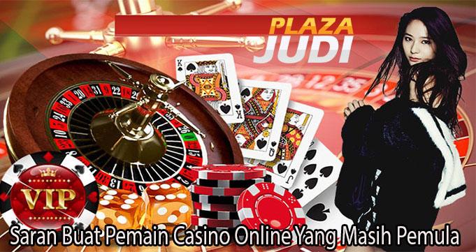 Saran Buat Pemain Casino Online Yang Masih Pemula