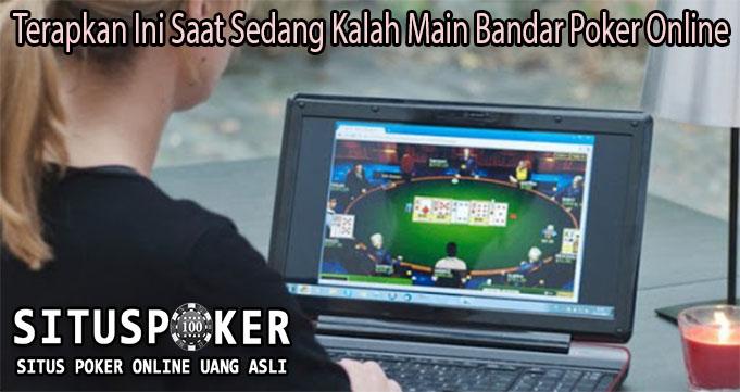 Terapkan Ini Saat Sedang Kalah Main Bandar Poker Online
