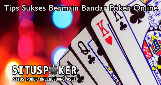 Tips Sukses Bermain Bandar Poker Online
