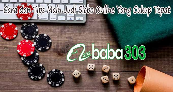 Cara dan Tips Main Judi Sicbo Online Yang Cukup Tepat