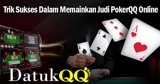 Trik Sukses Dalam Memainkan Judi PokerQQ Online